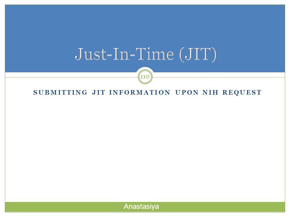 SUBMITTING JIT INFORMATION UPON NIH REQUEST 110 Anastasiya