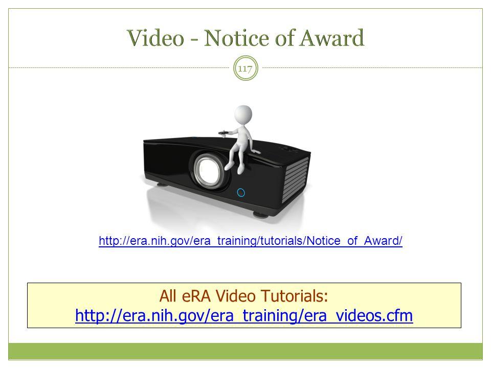 117 All eRA Video Tutorials: http://era.nih.gov/era_training/era_videos.cfm http://era.nih.gov/era_training/tutorials/Notice_of_Award/