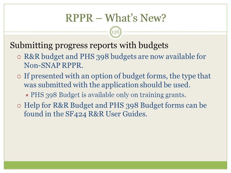 Submitting progress reports with budgets  R&R budget and PHS 398 budgets are now available for Non-SNAP RPPR.  If presented with an option of budget