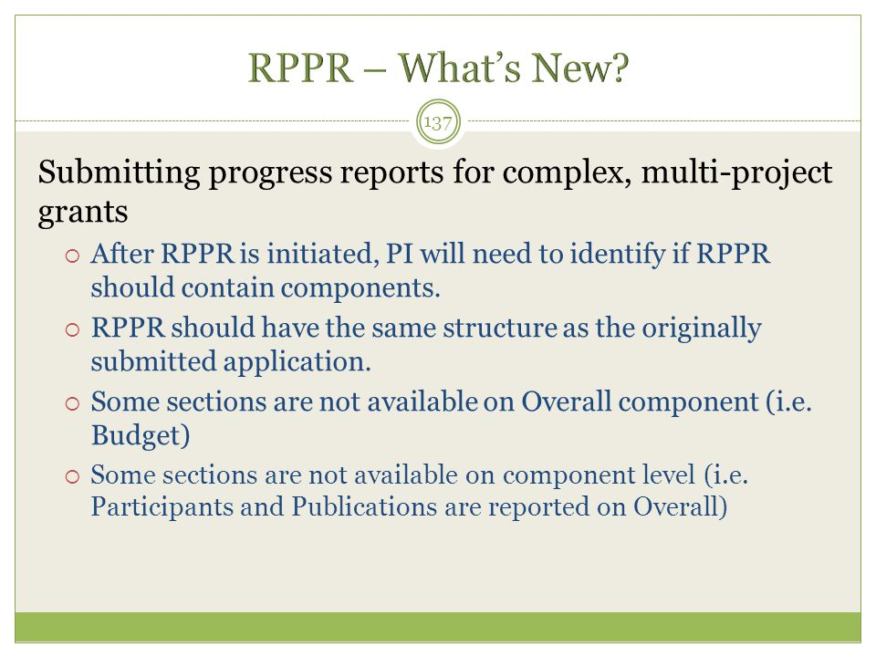 Submitting progress reports for complex, multi-project grants  After RPPR is initiated, PI will need to identify if RPPR should contain components. 