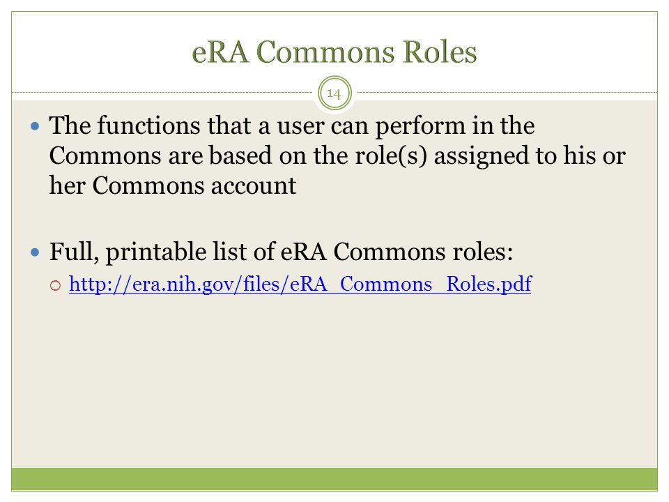 The functions that a user can perform in the Commons are based on the role(s) assigned to his or her Commons account Full, printable list of eRA Commo