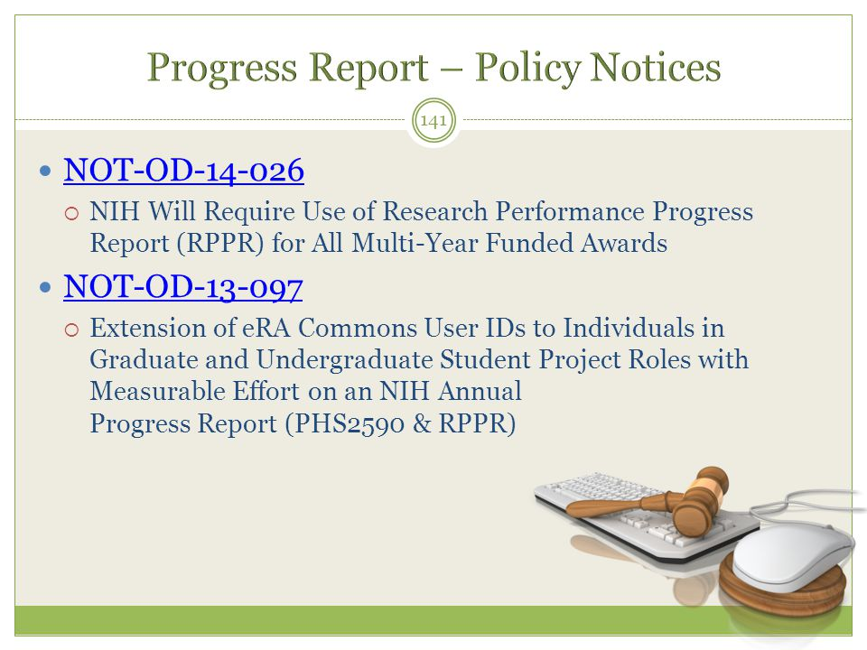 NOT-OD-14-026  NIH Will Require Use of Research Performance Progress Report (RPPR) for All Multi-Year Funded Awards NOT-OD-13-097  Extension of eRA
