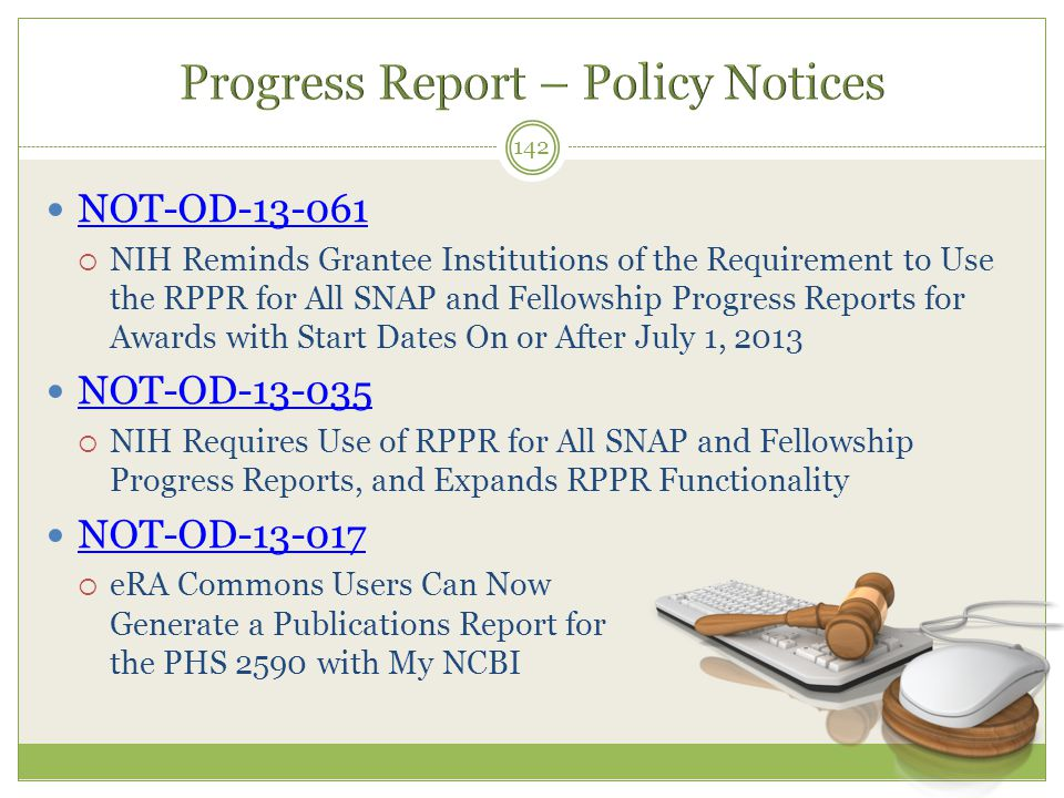 NOT-OD-13-061  NIH Reminds Grantee Institutions of the Requirement to Use the RPPR for All SNAP and Fellowship Progress Reports for Awards with Start