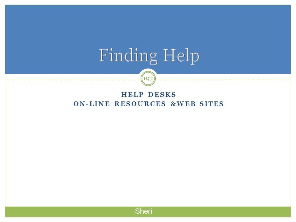 HELP DESKS ON-LINE RESOURCES &WEB SITES 197 Sheri