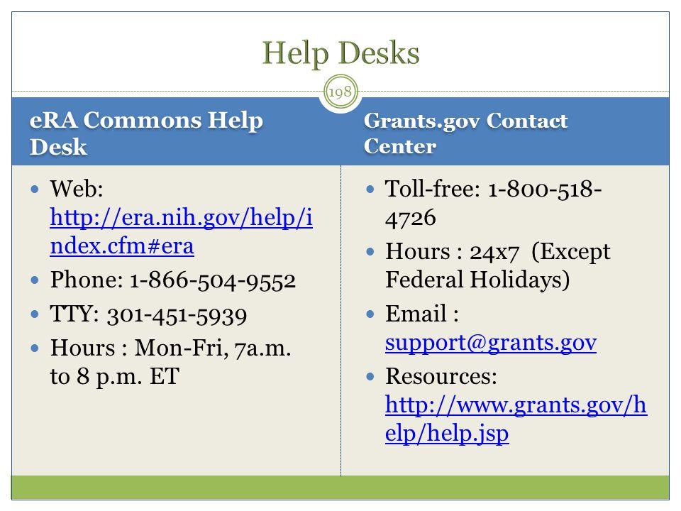 eRA Commons Help Desk Grants.gov Contact Center Web: http://era.nih.gov/help/i ndex.cfm#era http://era.nih.gov/help/i ndex.cfm#era Phone: 1-866-504-95