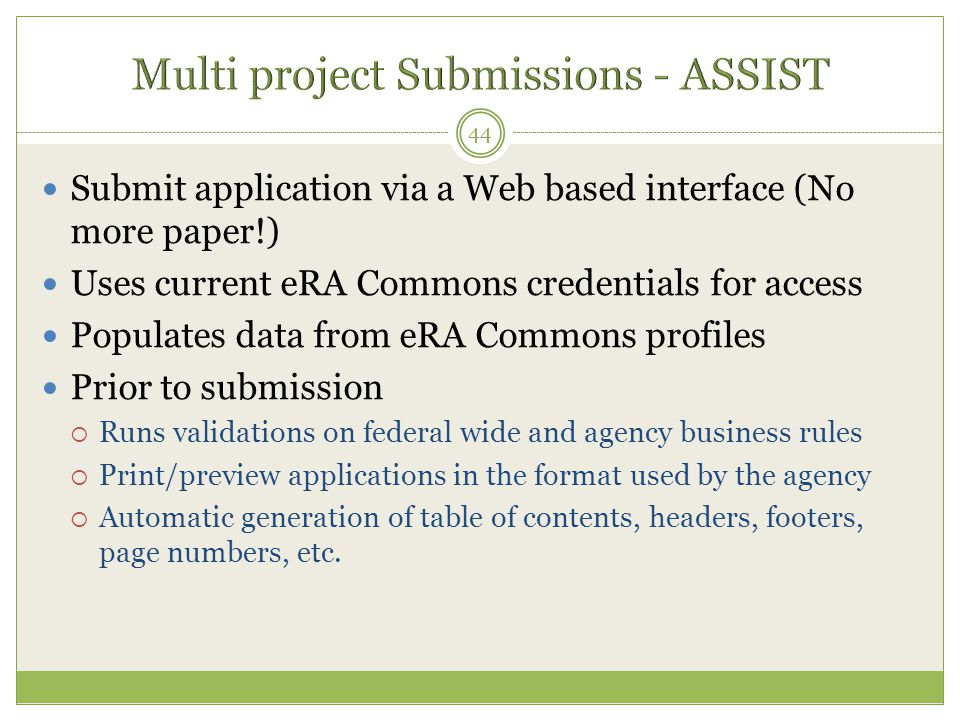 Submit application via a Web based interface (No more paper!) Uses current eRA Commons credentials for access Populates data from eRA Commons profiles