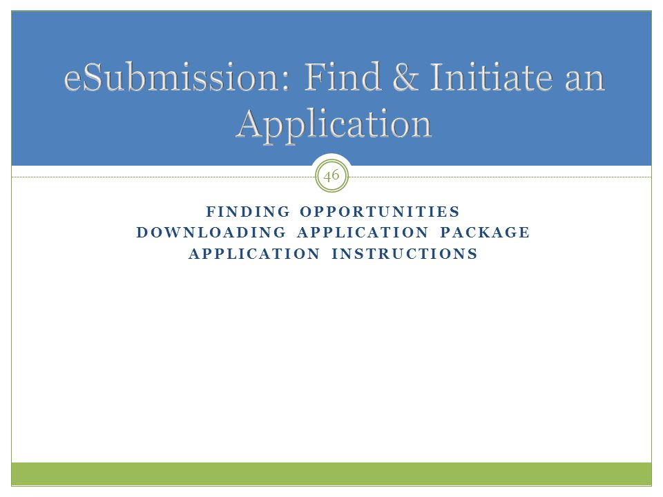 FINDING OPPORTUNITIES DOWNLOADING APPLICATION PACKAGE APPLICATION INSTRUCTIONS 46