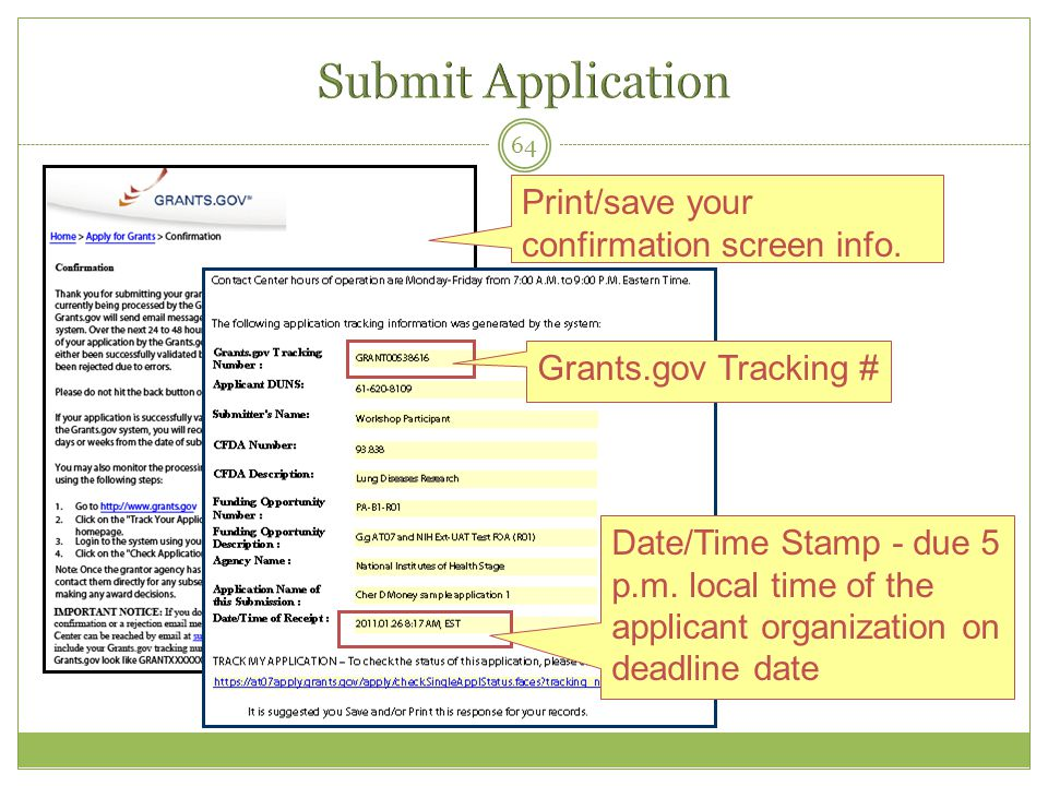 64 Print/save your confirmation screen info. Grants.gov Tracking # Date/Time Stamp - due 5 p.m. local time of the applicant organization on deadline d