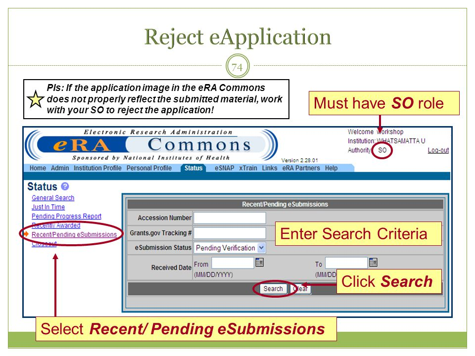 74 Must have SO role Select Recent/ Pending eSubmissions Click Search Enter Search Criteria PIs: If the application image in the eRA Commons does not
