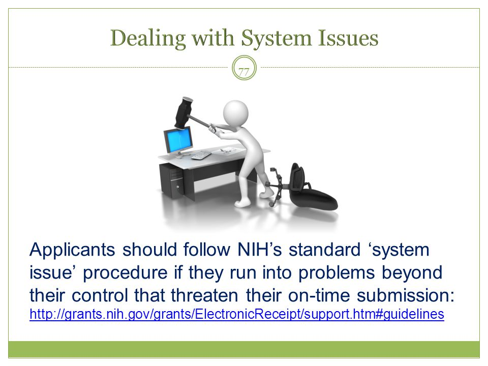 Applicants should follow NIH's standard 'system issue' procedure if they run into problems beyond their control that threaten their on-time submission