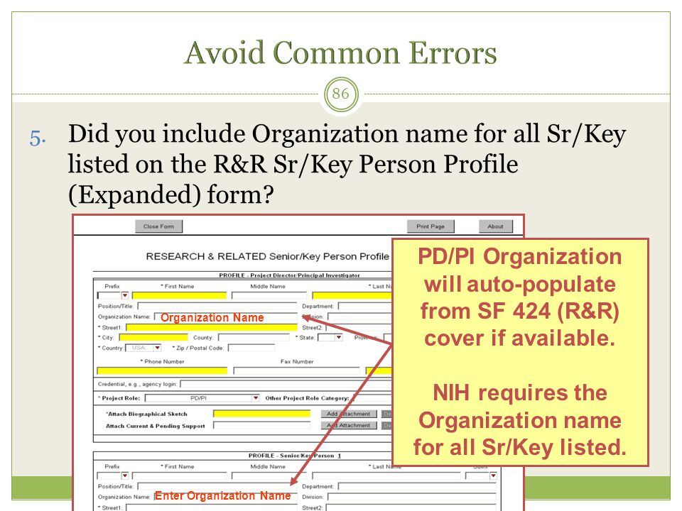 5. Did you include Organization name for all Sr/Key listed on the R&R Sr/Key Person Profile (Expanded) form? 86 Organization Name PD/PI Organization w