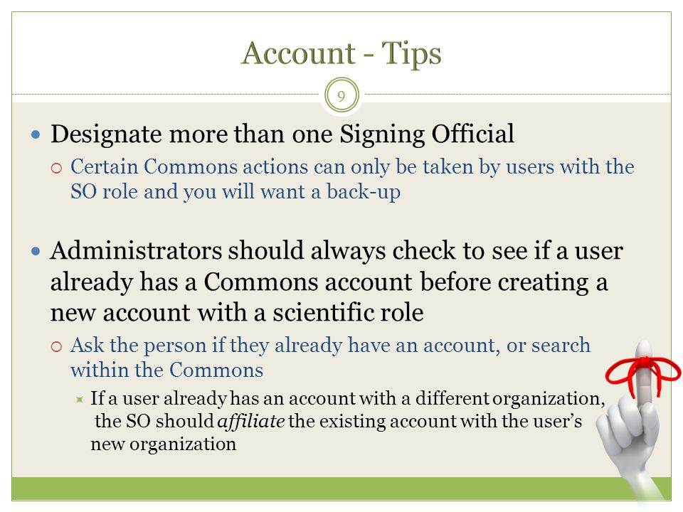 Designate more than one Signing Official  Certain Commons actions can only be taken by users with the SO role and you will want a back-up Administrat