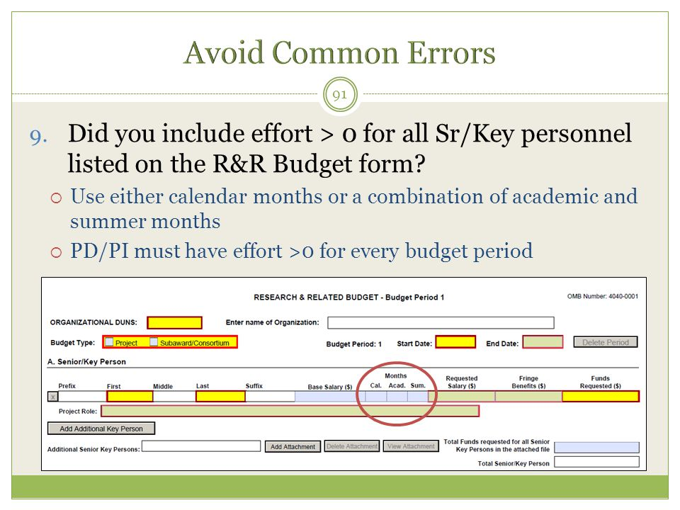 9. Did you include effort > 0 for all Sr/Key personnel listed on the R&R Budget form?  Use either calendar months or a combination of academic and su