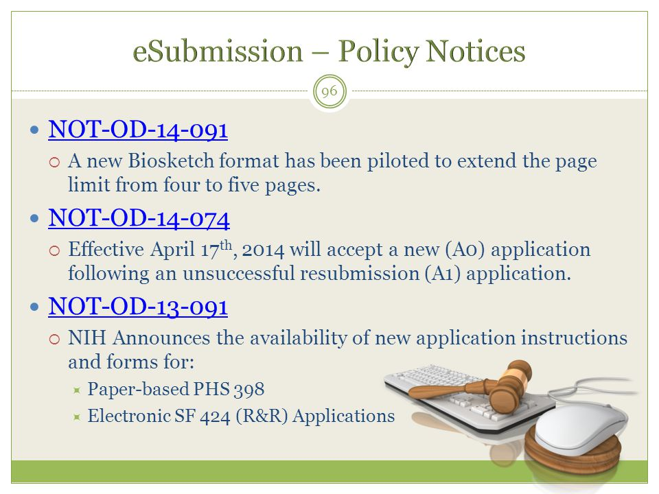 NOT-OD-14-091  A new Biosketch format has been piloted to extend the page limit from four to five pages. NOT-OD-14-074  Effective April 17 th, 2014