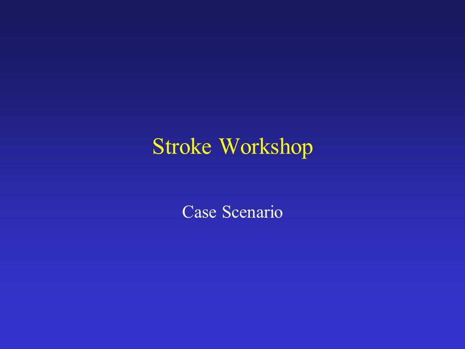 Stroke Workshop Case Scenario