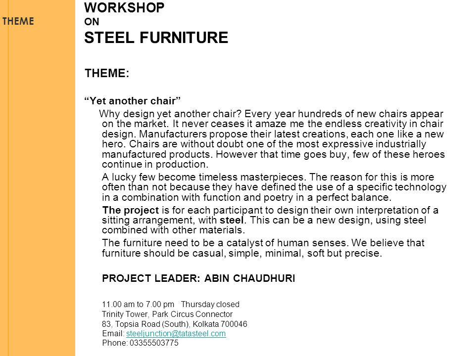 WORKSHOP ON STEEL FURNITURE THEME: Yet another chair Why design yet another chair.