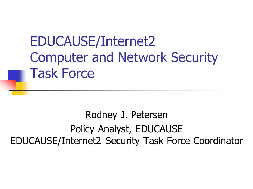 EDUCAUSE/Internet2 Computer and Network Security Task Force Rodney J.