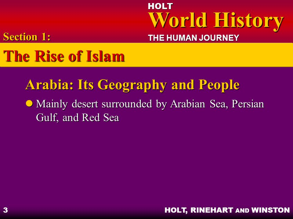 HOLT World History World History THE HUMAN JOURNEY HOLT, RINEHART AND WINSTON 4 The Prophet Muhammad Vision and revelations Vision and revelations Hijrah – journey from Mecca to Yathrib Hijrah – journey from Mecca to Yathrib Section 1: The Rise of Islam