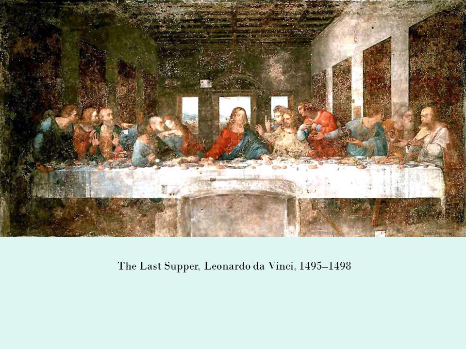 The Last Supper, Leonardo da Vinci, 1495–1498