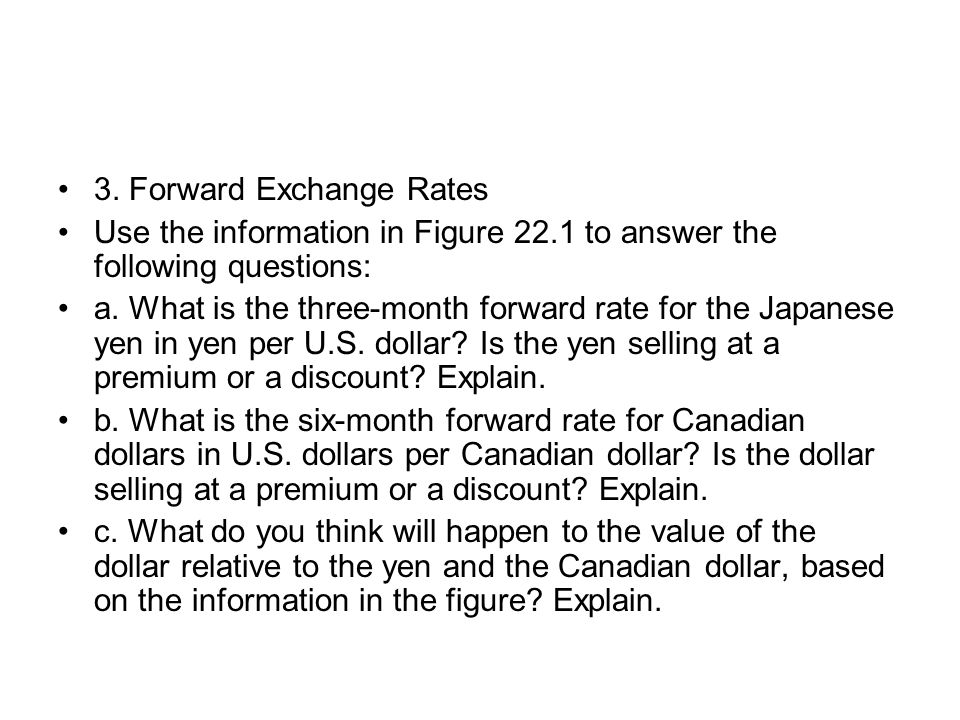 3. Forward Exchange Rates Use the information in Figure 22.1 to answer the following questions: a. What is the three-month forward rate for the Japane
