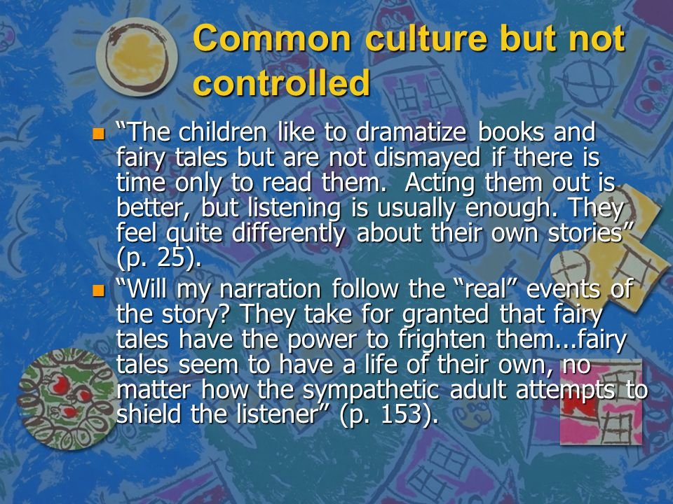 "Common culture but not controlled n ""The children like to dramatize books and fairy tales but are not dismayed if there is time only to read them. Act"