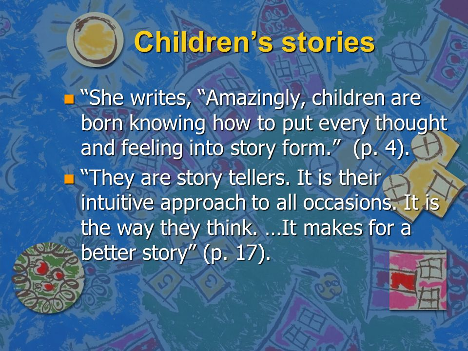 "Children's stories n ""She writes, ""Amazingly, children are born knowing how to put every thought and feeling into story form."" (p. 4). n ""They are sto"
