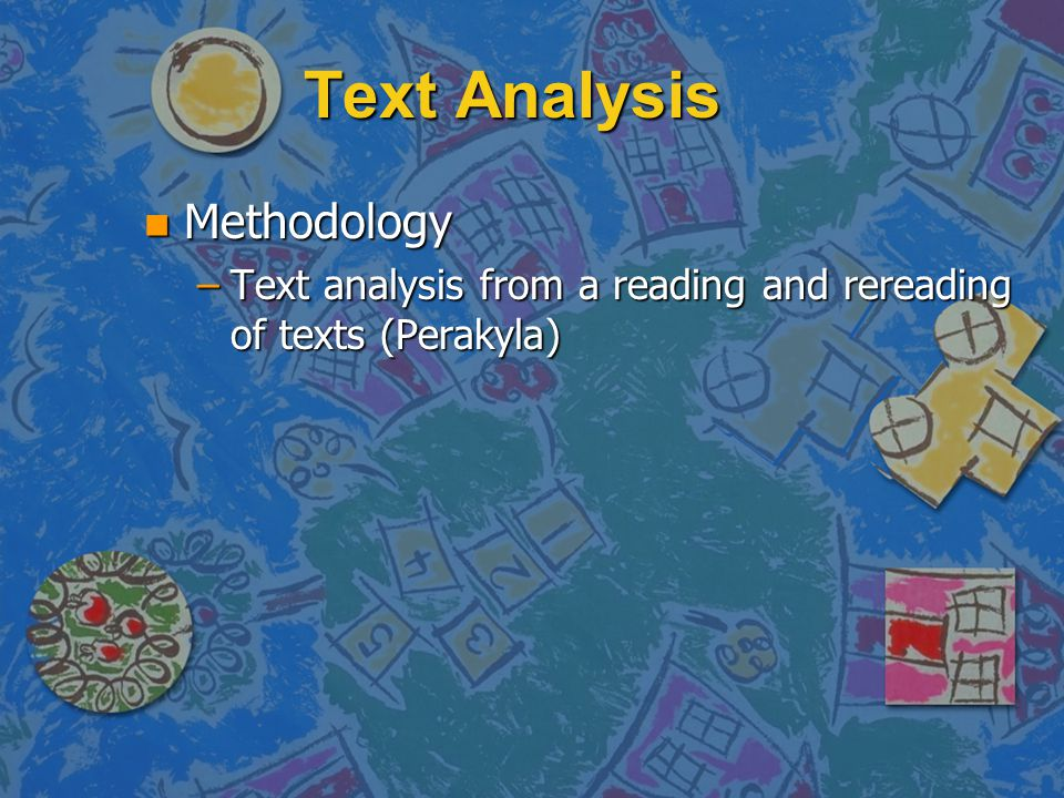 Text Analysis n Methodology –Text analysis from a reading and rereading of texts (Perakyla)