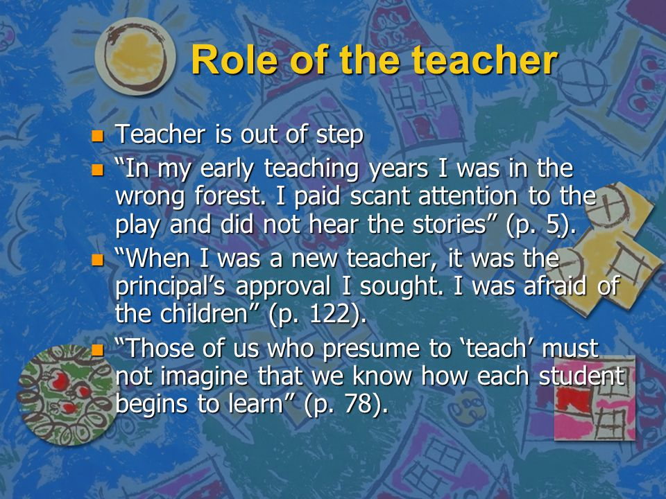 "Role of the teacher n Teacher is out of step n ""In my early teaching years I was in the wrong forest. I paid scant attention to the play and did not h"