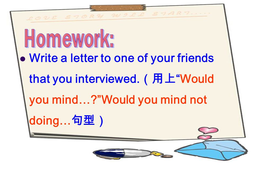 """Write a letter to one of your friends that you interviewed. (用上 """"Would you mind…?""""Would you mind not doing… 句型)"""