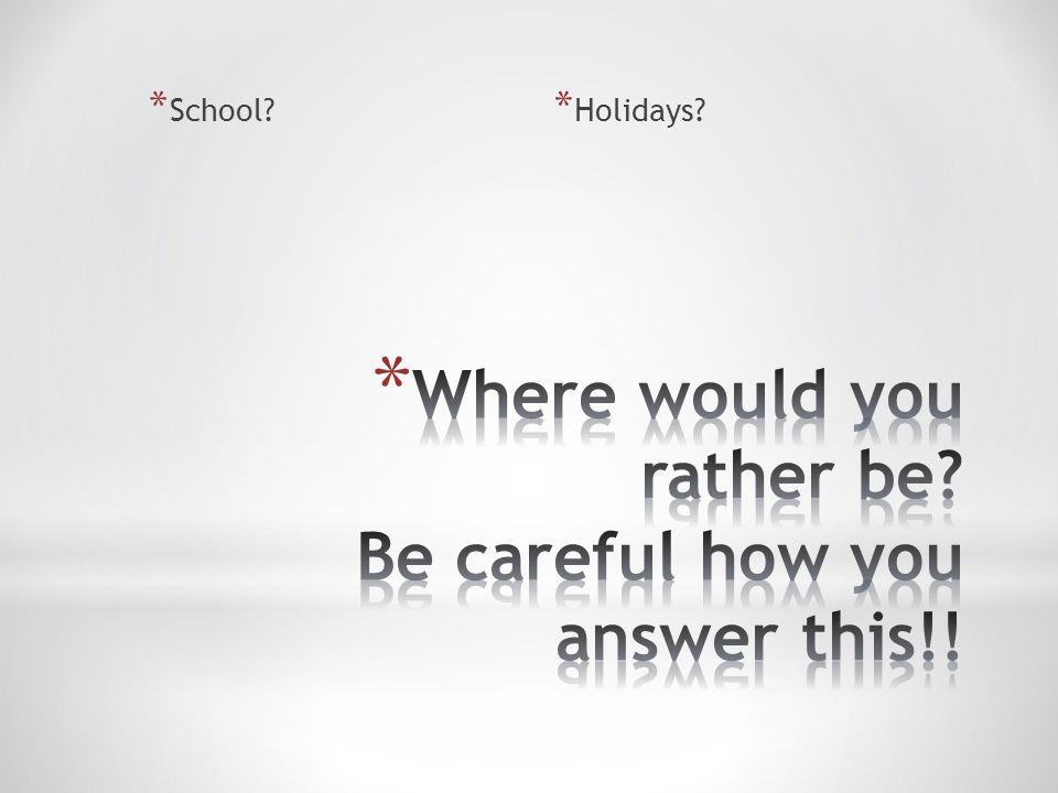 * School * Holidays