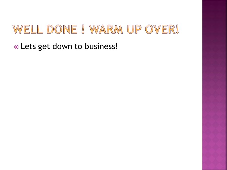  Lets get down to business!