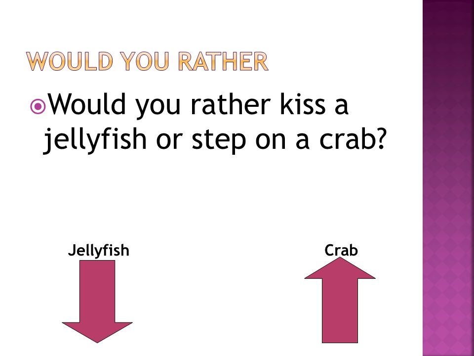  Would you rather kiss a jellyfish or step on a crab JellyfishCrab