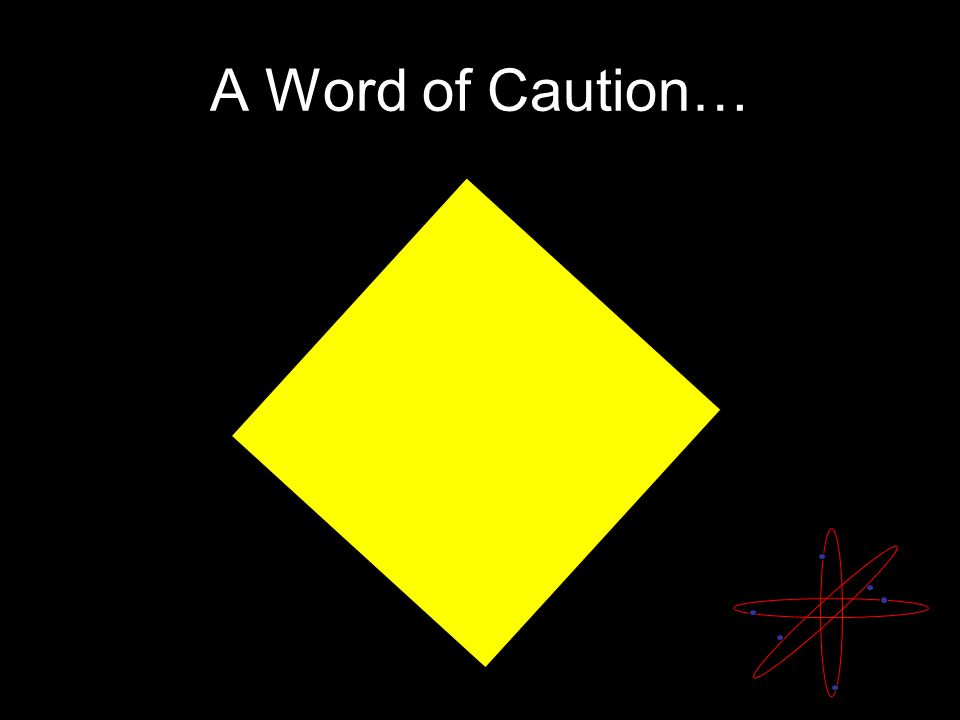 A Word of Caution…