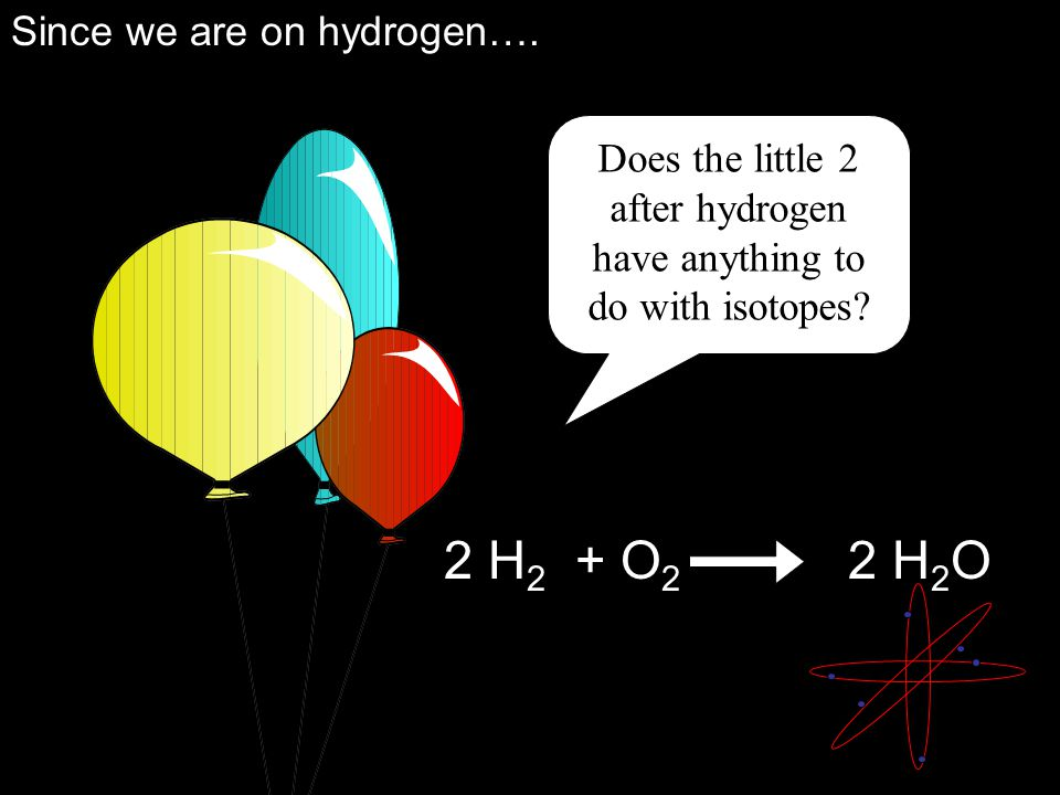 2 H 2 + O 2 2 H 2 O Does the little 2 after hydrogen have anything to do with isotopes.