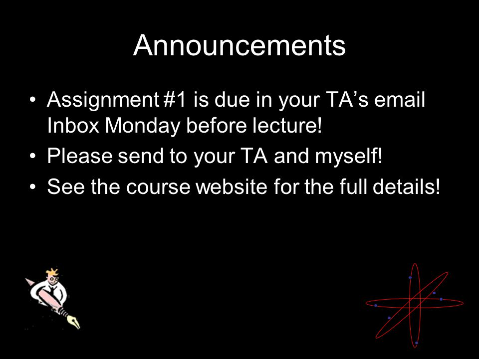 Announcements Assignment #1 is due in your TA's  Inbox Monday before lecture.