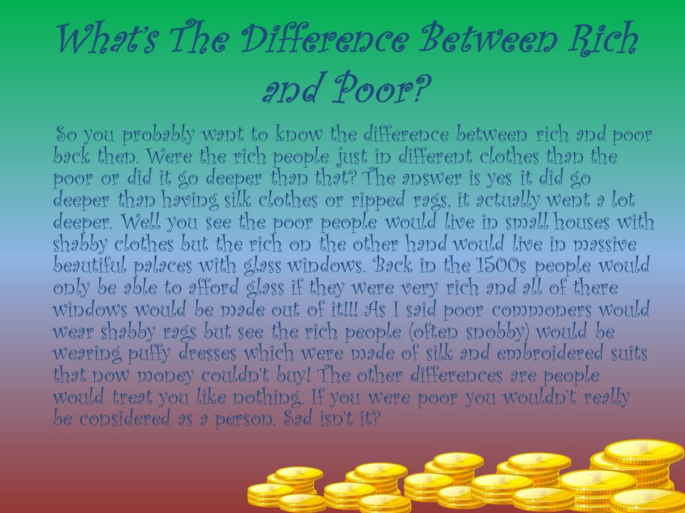 What's The Difference Between Rich and Poor? So you probably want to know the difference between rich and poor back then. Were the rich people just in