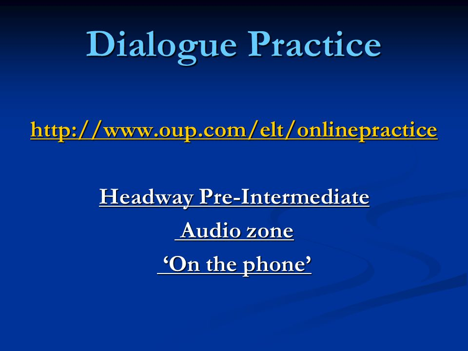 Dialogue Practice http://www.oup.com/elt/onlinepractice http://www.oup.com/elt/onlinepractice Headway Pre-Intermediate Audio zone Audio zone 'On the phone' 'On the phone'