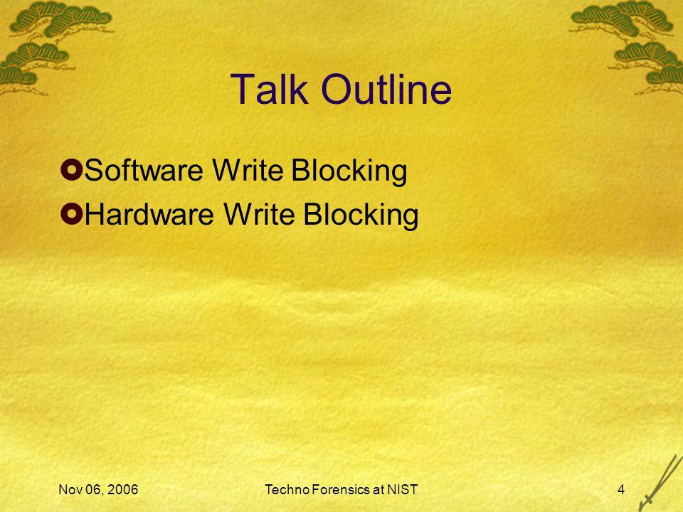 Nov 06, 2006Techno Forensics at NIST4 Talk Outline  Software Write Blocking  Hardware Write Blocking