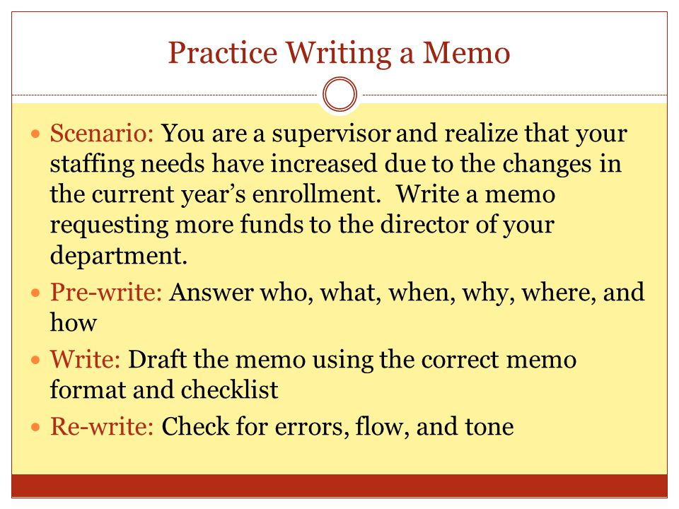 Practice Writing a Memo Scenario: You are a supervisor and realize that your staffing needs have increased due to the changes in the current year's en