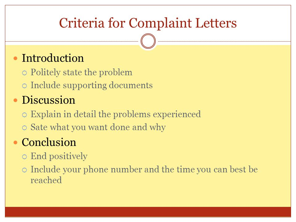 Criteria for Complaint Letters Introduction  Politely state the problem  Include supporting documents Discussion  Explain in detail the problems ex