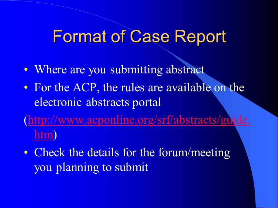 Format of Case Report Where are you submitting abstract For the ACP, the rules are available on the electronic abstracts portal (http://www.acponline.org/srf/abstracts/guide.