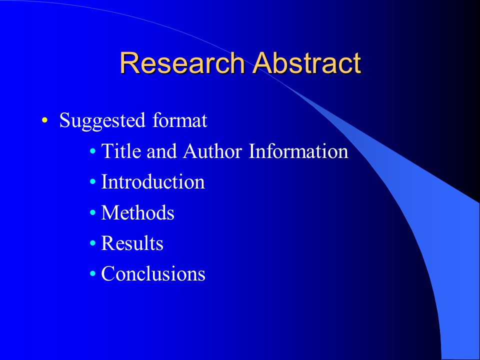 Research Abstract Suggested format Title and Author Information Introduction Methods Results Conclusions