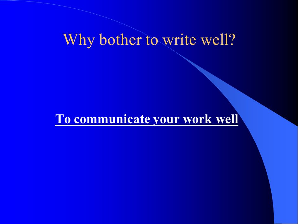Why bother to write well To communicate your work well