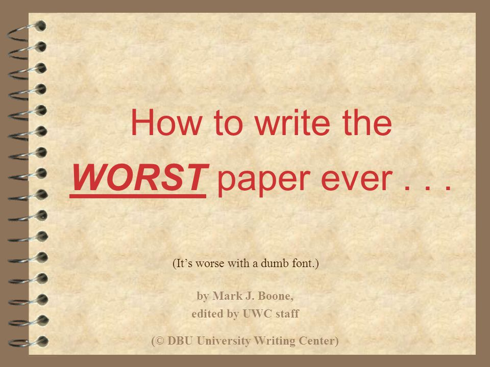 How to write the WORST paper ever...(It's worse with a dumb font.) by Mark J.