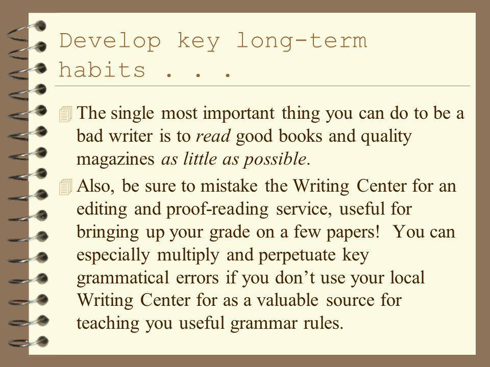 Develop key long-term habits...