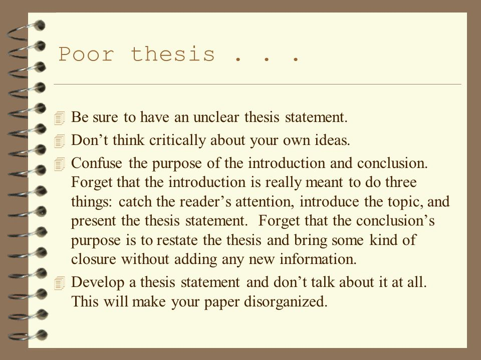 Poor thesis...4 Be sure to have an unclear thesis statement.