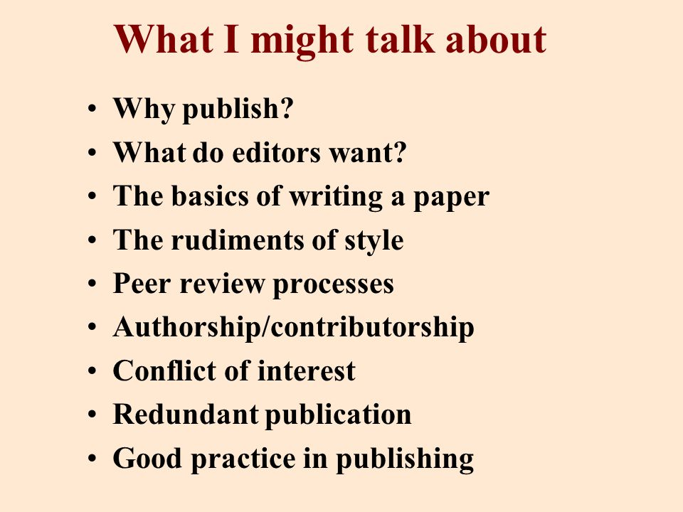 What I might talk about Why publish. What do editors want.
