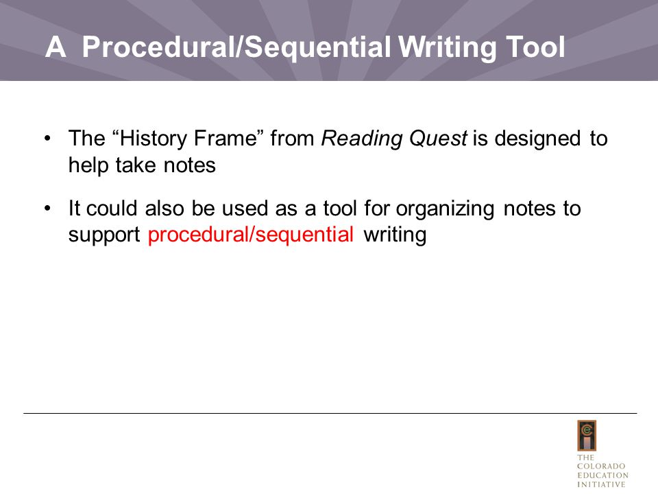 A Procedural/Sequential Writing Tool The History Frame from Reading Quest is designed to help take notes It could also be used as a tool for organizing notes to support procedural/sequential writing