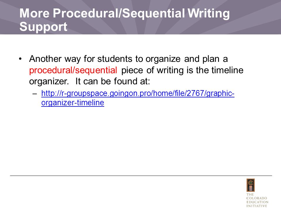 More Procedural/Sequential Writing Support Another way for students to organize and plan a procedural/sequential piece of writing is the timeline organizer.