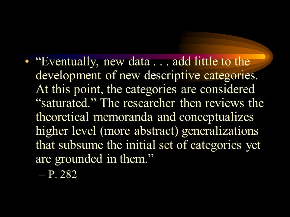 """""""Eventually, new data... add little to the development of new descriptive categories. At this point, the categories are considered """"saturated."""" The re"""